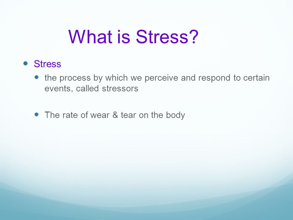 What is Stress Stress. the process by which we perceive and respond to certain events, called stressors.