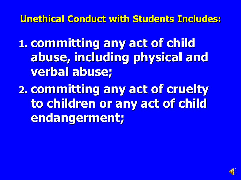 Unethical Conduct with Students Includes: