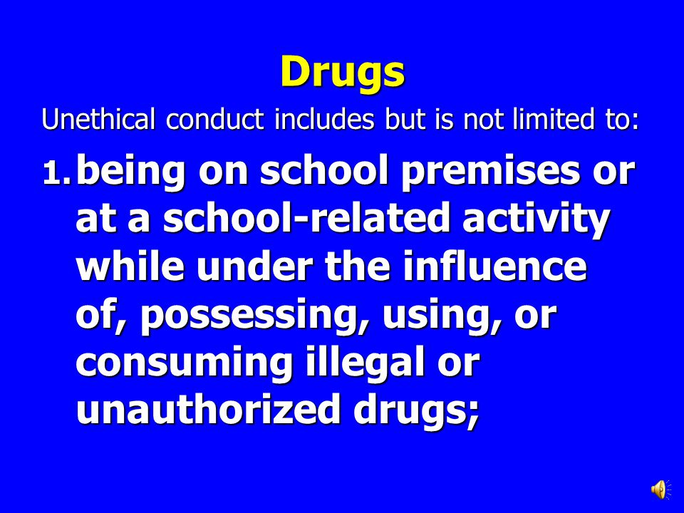 Drugs Unethical conduct includes but is not limited to: