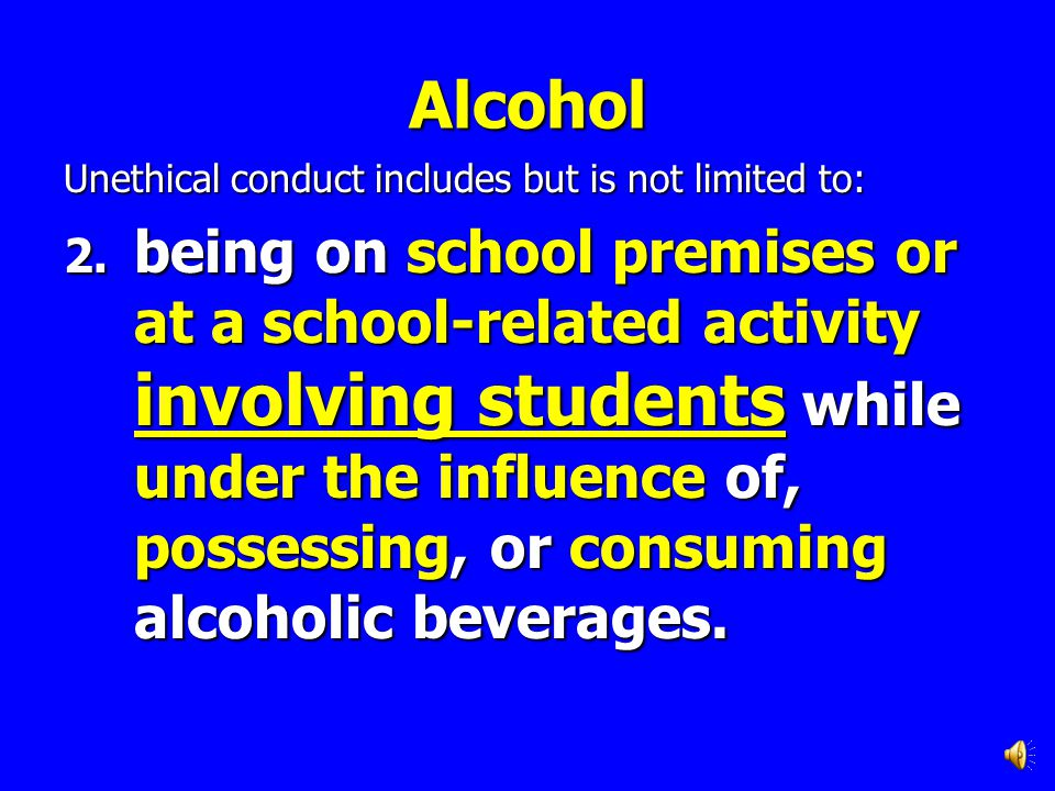 Alcohol Unethical conduct includes but is not limited to: