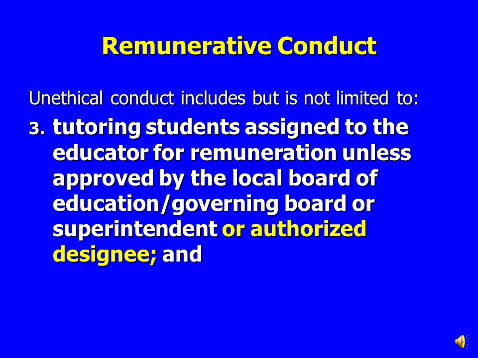 Remunerative Conduct Unethical conduct includes but is not limited to: