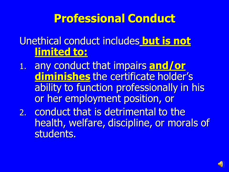 Professional Conduct Unethical conduct includes but is not limited to: