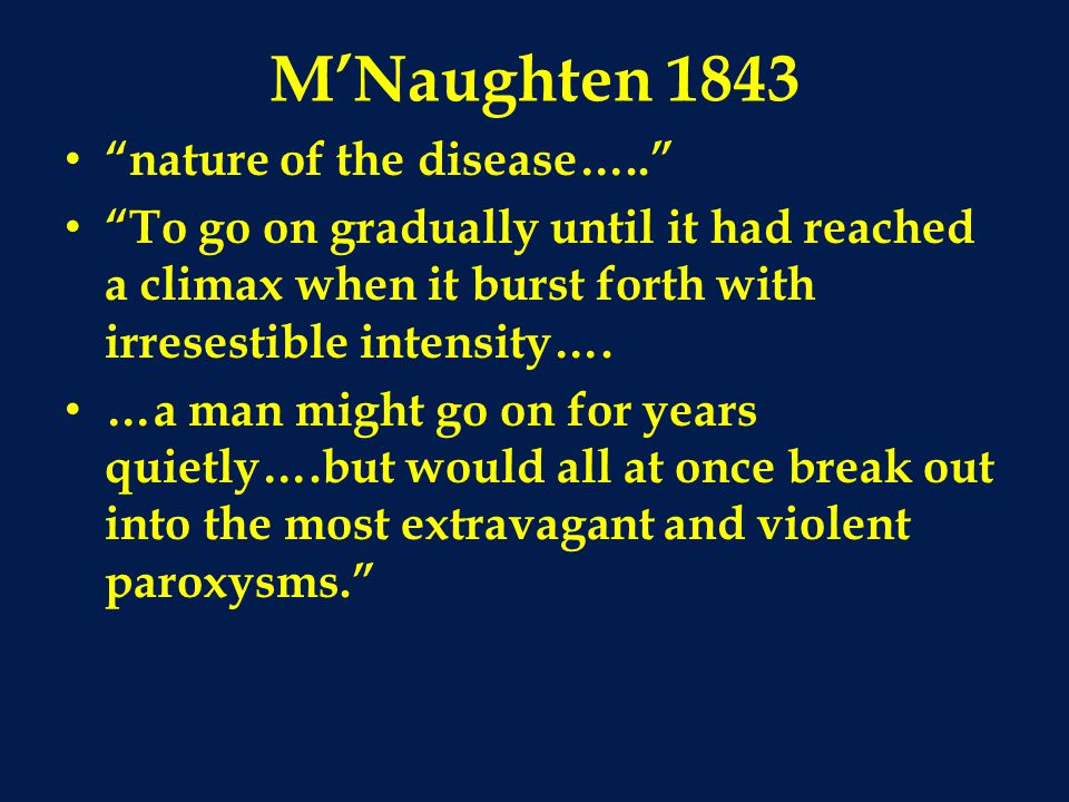 M'Naughten 1843 nature of the disease…..