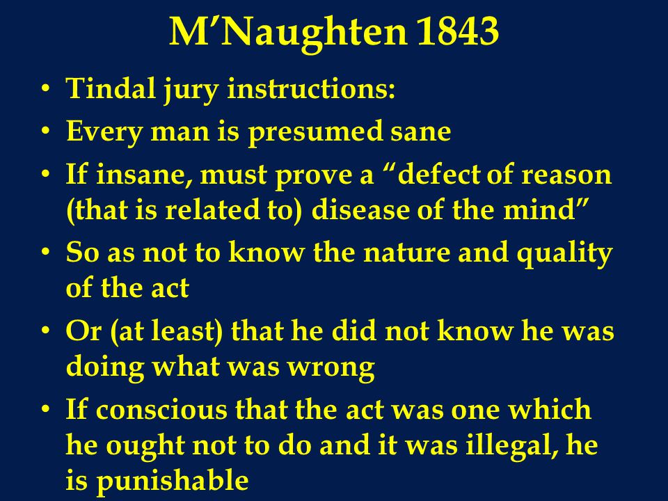 M'Naughten 1843 Tindal jury instructions: Every man is presumed sane