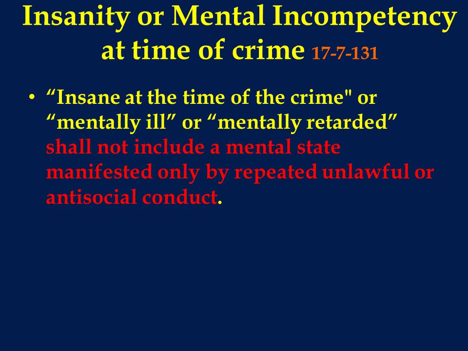 Insanity or Mental Incompetency at time of crime 17-7-131