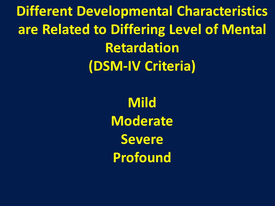 Different Developmental Characteristics are Related to Differing Level of Mental Retardation