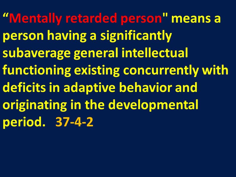 Mentally retarded person means a person having a significantly subaverage general intellectual functioning existing concurrently with deficits in adaptive behavior and originating in the developmental period.