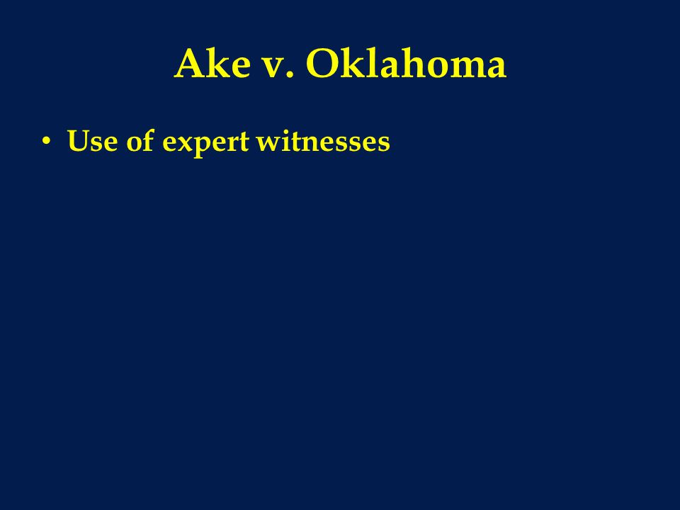 Ake v. Oklahoma Use of expert witnesses