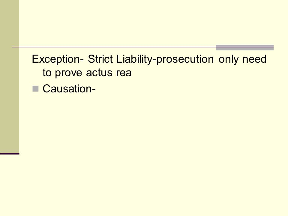 Exception- Strict Liability-prosecution only need to prove actus rea