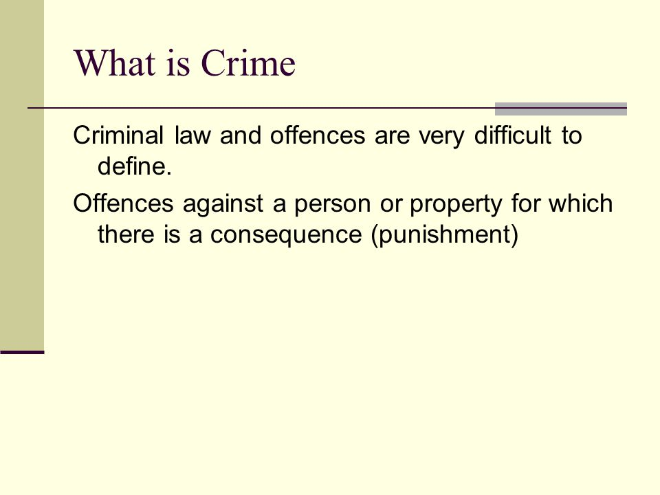What is Crime Criminal law and offences are very difficult to define.