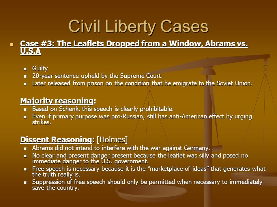 Civil Liberty Cases Case #3: The Leaflets Dropped from a Window, Abrams vs. U.S.A. Guilty. 20-year sentence upheld by the Supreme Court.
