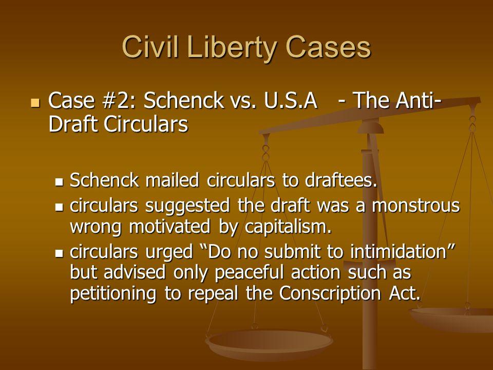 Civil Liberty Cases Case #2: Schenck vs. U.S.A - The Anti-Draft Circulars. Schenck mailed circulars to draftees.
