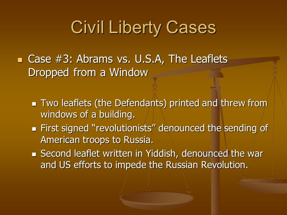 Civil Liberty Cases Case #3: Abrams vs. U.S.A, The Leaflets Dropped from a Window.