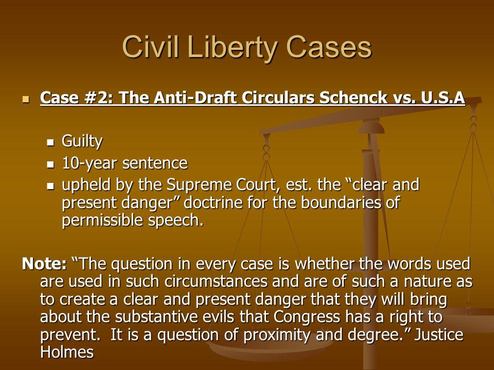 Civil Liberty Cases Case #2: The Anti-Draft Circulars Schenck vs. U.S.A. Guilty. 10-year sentence.
