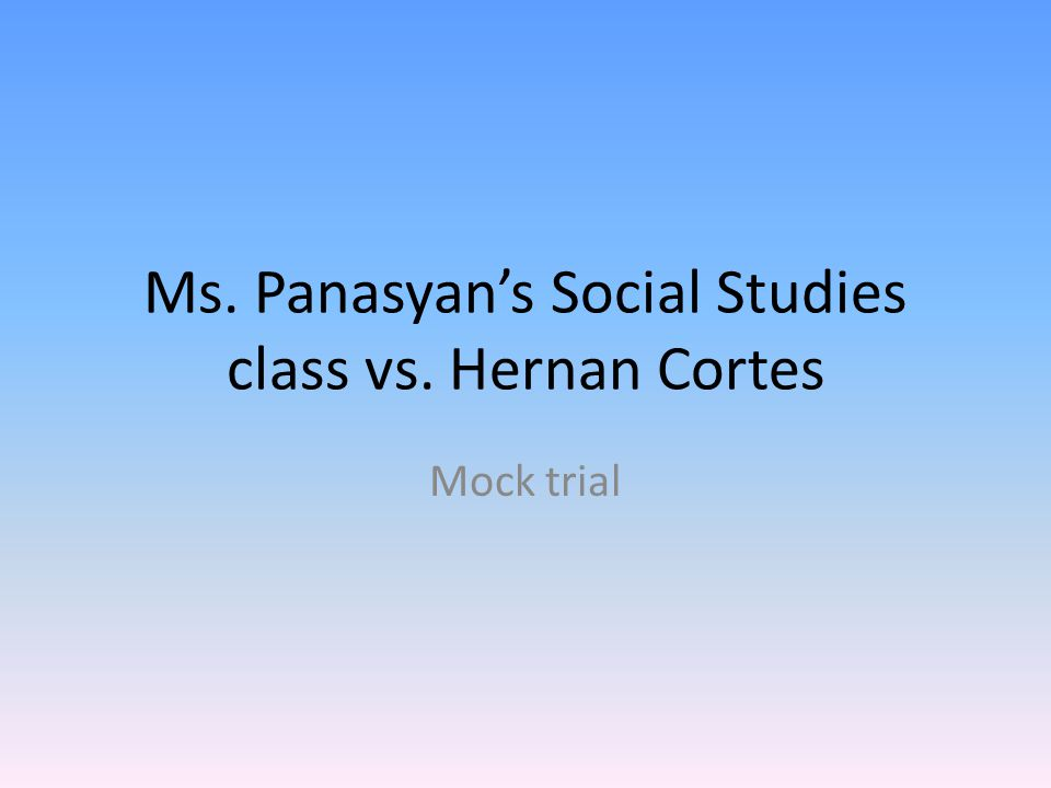 Ms. Panasyan's Social Studies class vs. Hernan Cortes