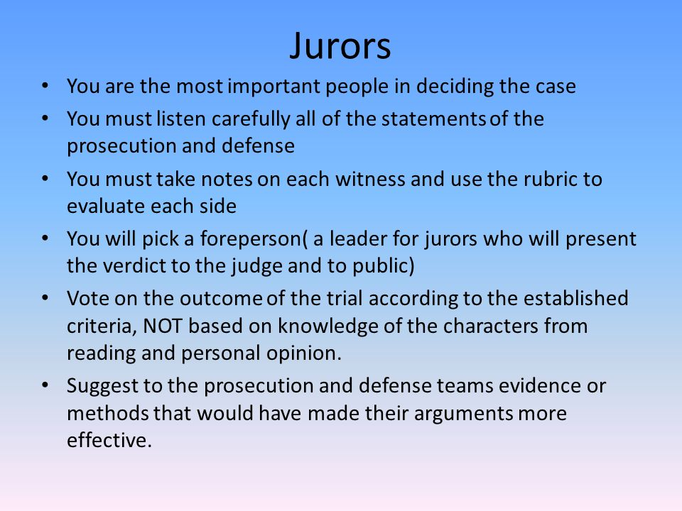Jurors You are the most important people in deciding the case