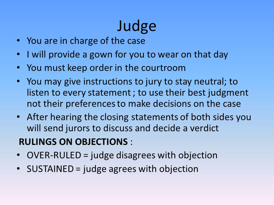 Judge You are in charge of the case
