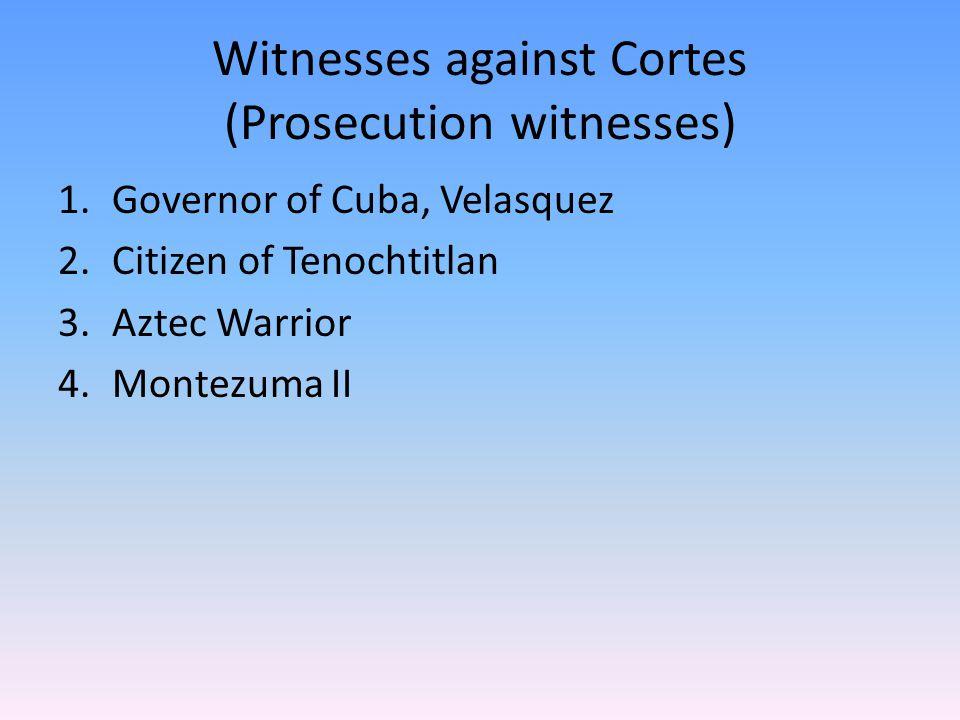 Witnesses against Cortes (Prosecution witnesses)