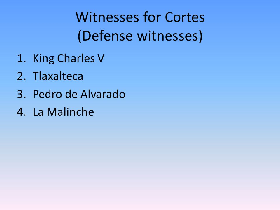 Witnesses for Cortes (Defense witnesses)