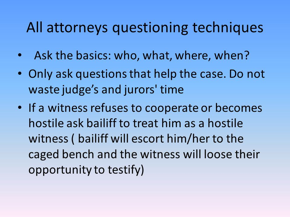 All attorneys questioning techniques