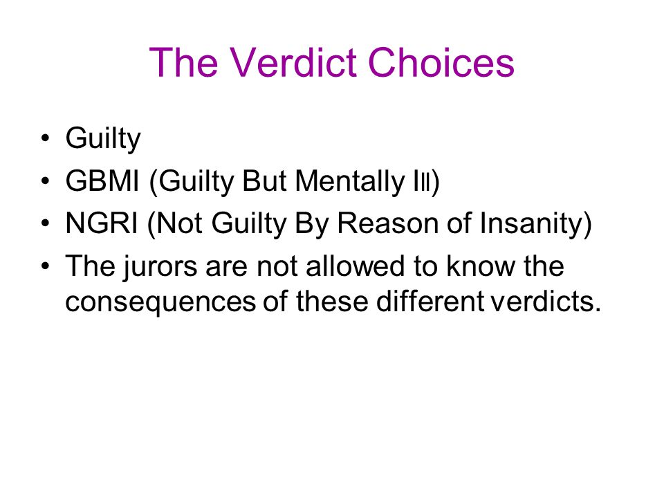 The Verdict Choices Guilty GBMI (Guilty But Mentally Ill)