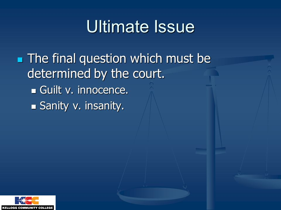 Ultimate Issue The final question which must be determined by the court.