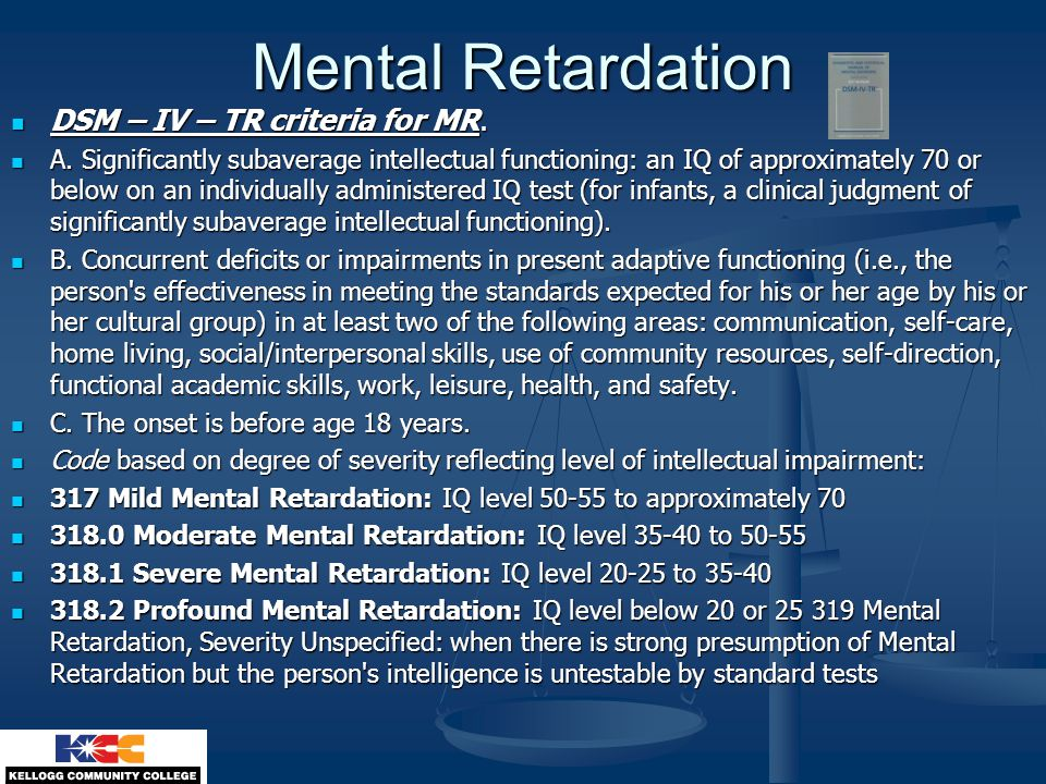 Mental Retardation DSM – IV – TR criteria for MR.