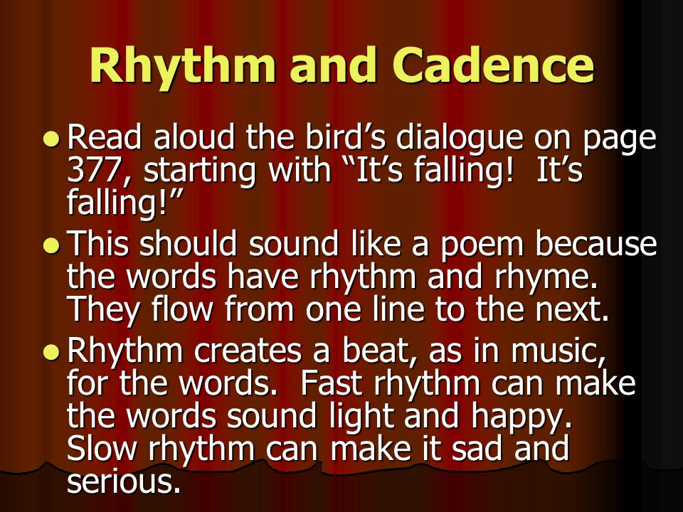 Rhythm and Cadence Read aloud the bird's dialogue on page 377, starting with It's falling! It's falling!