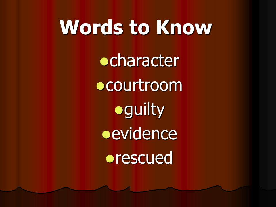 Words to Know character courtroom guilty evidence rescued