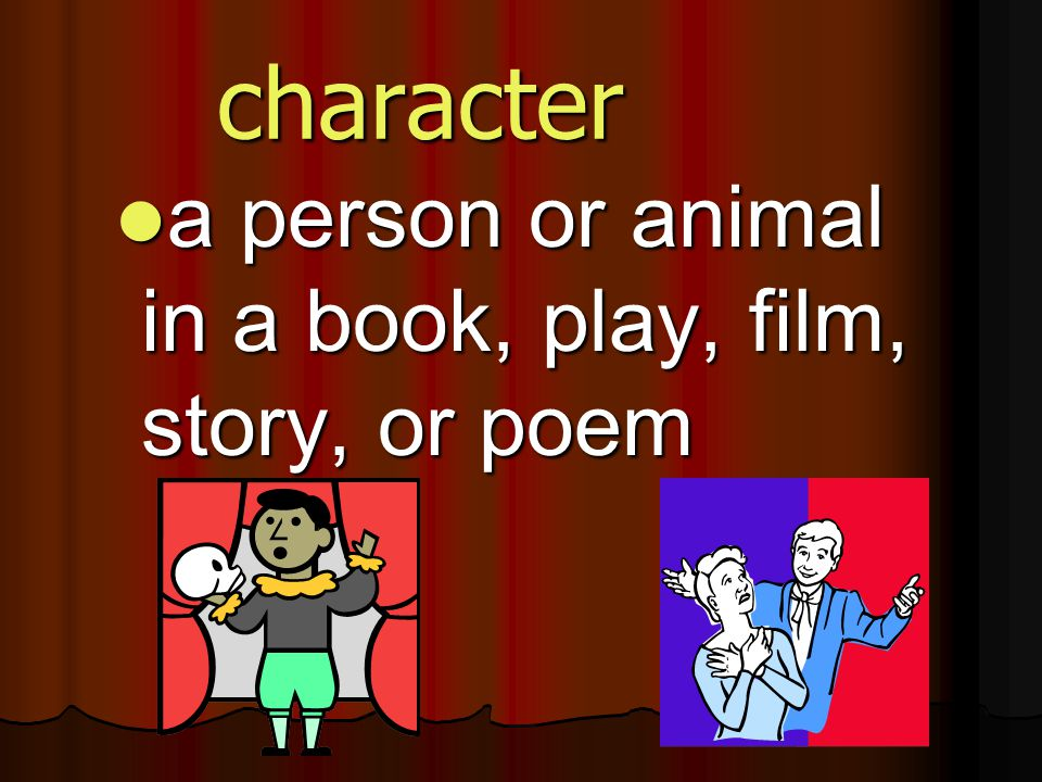 character a person or animal in a book, play, film, story, or poem