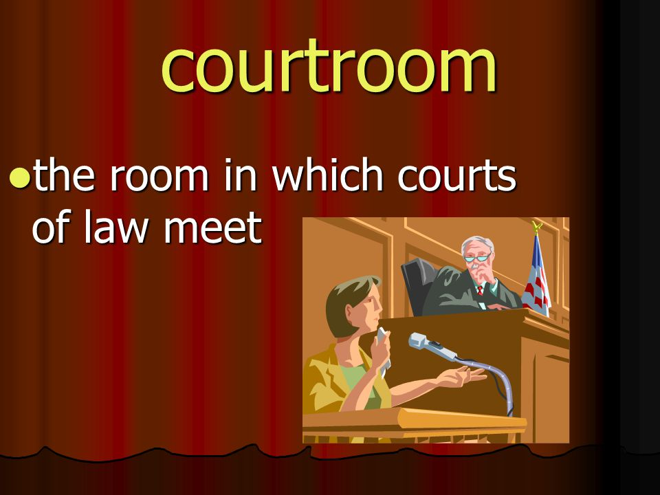 courtroom the room in which courts of law meet