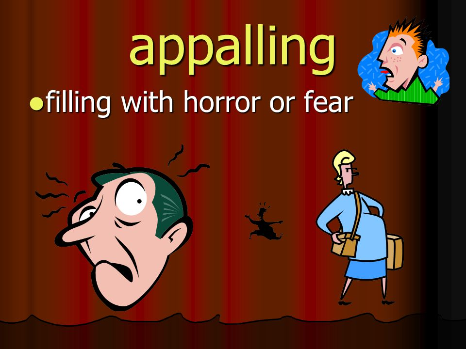 appalling filling with horror or fear