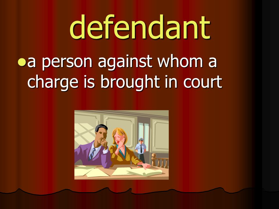 defendant a person against whom a charge is brought in court