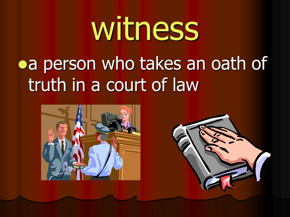 witness a person who takes an oath of truth in a court of law