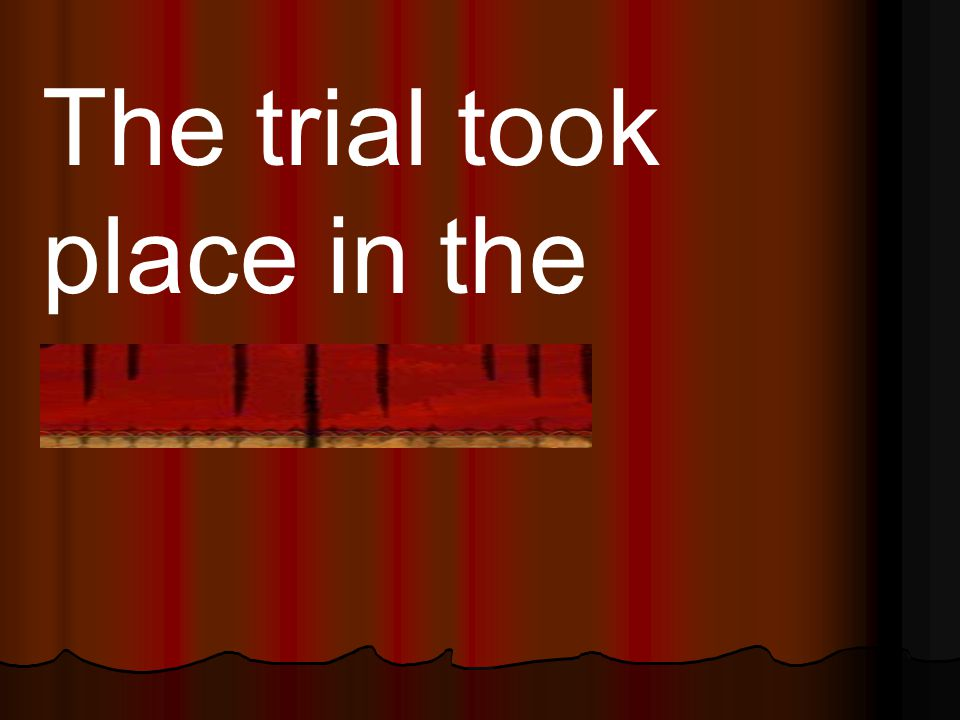 The trial took place in the courtroom.