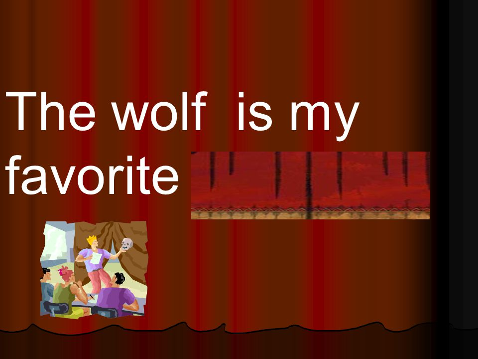 The wolf is my favorite character.