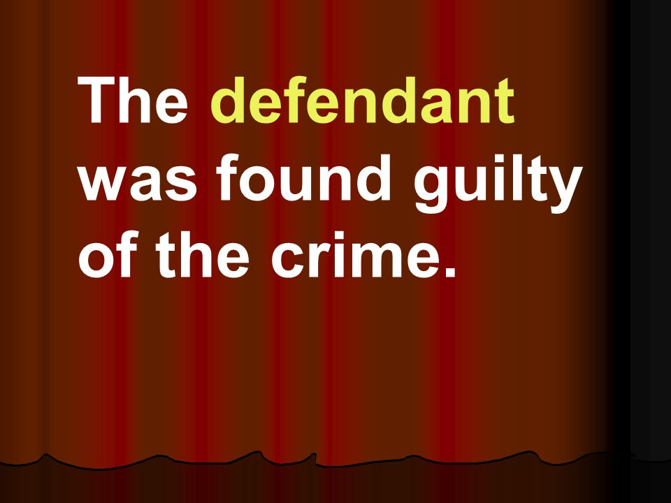 The defendant was found guilty of the crime.