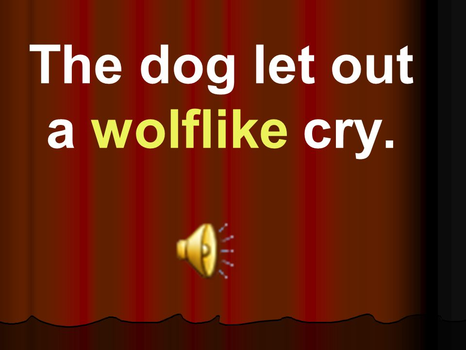 The dog let out a wolflike cry.