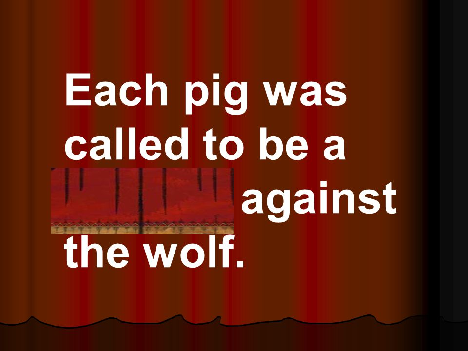 Each pig was called to be a witness against the wolf.