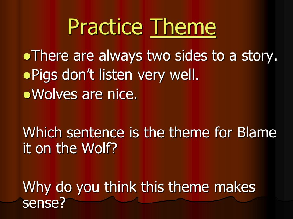 Practice Theme There are always two sides to a story.