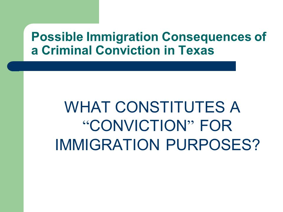 Possible Immigration Consequences of a Criminal Conviction in Texas