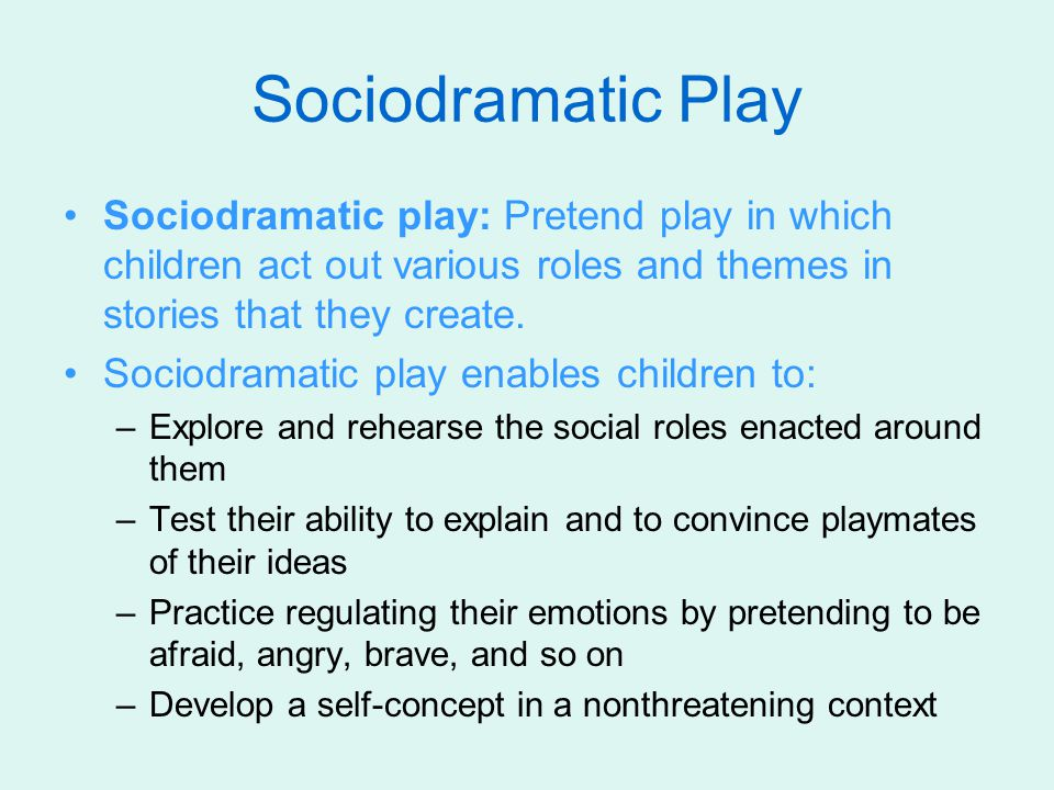 Sociodramatic Play Sociodramatic play: Pretend play in which children act out various roles and themes in stories that they create.