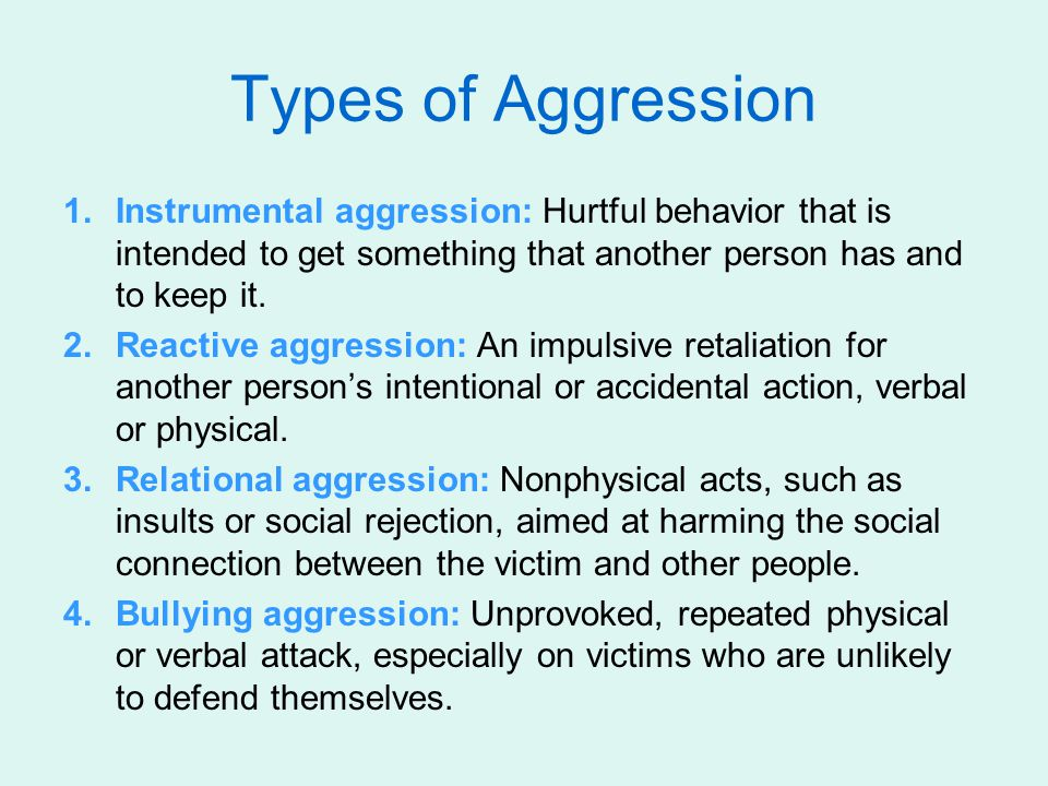 Types of Aggression Instrumental aggression: Hurtful behavior that is intended to get something that another person has and to keep it.