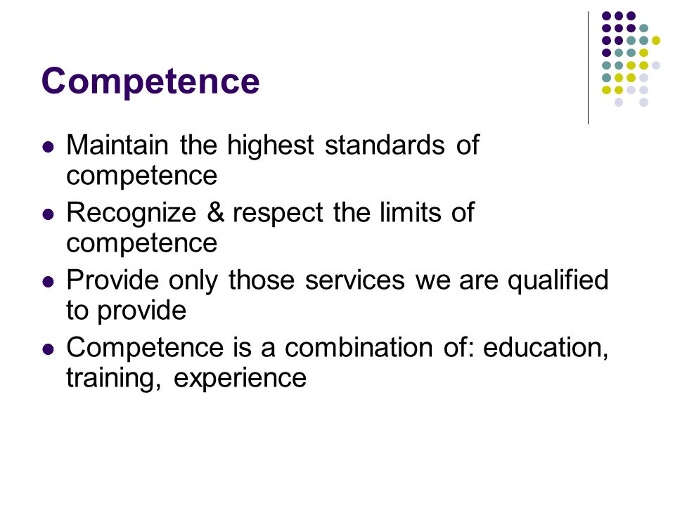 Competence Maintain the highest standards of competence