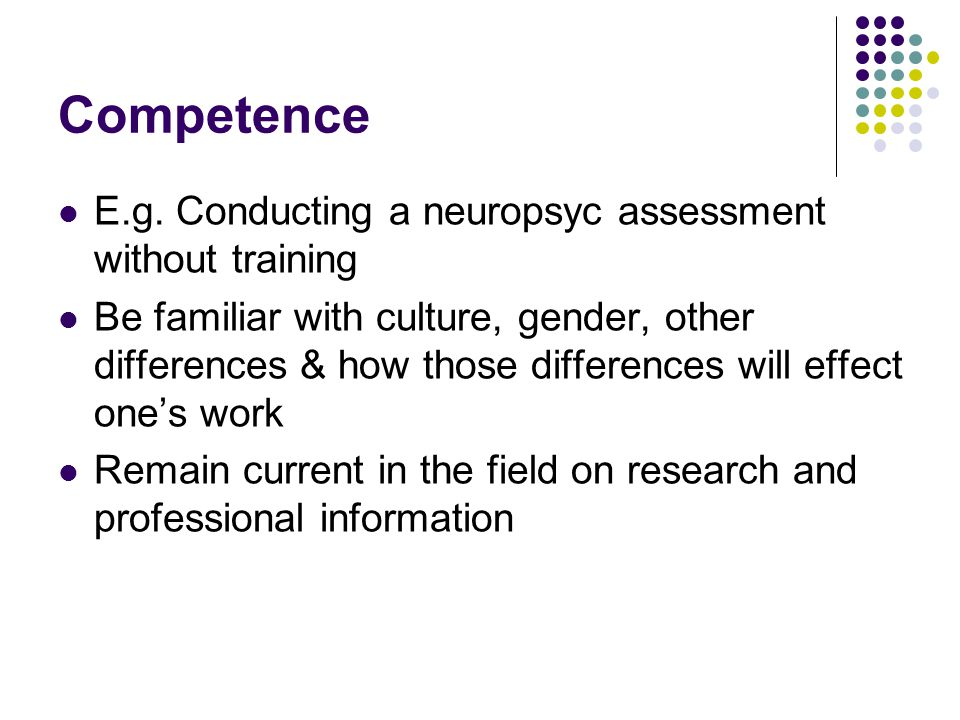 Competence E.g. Conducting a neuropsyc assessment without training