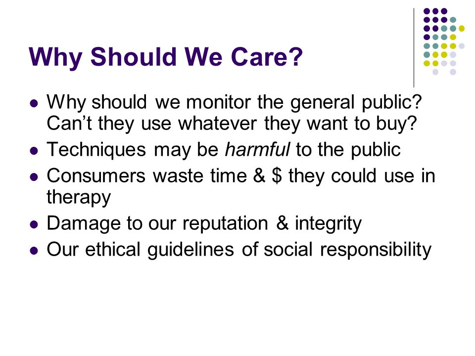 Why Should We Care Why should we monitor the general public Can't they use whatever they want to buy