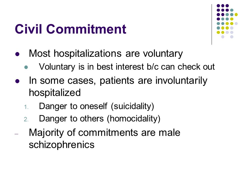 Civil Commitment Most hospitalizations are voluntary