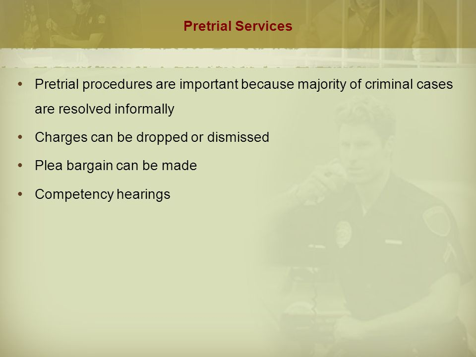 Pretrial Services Pretrial procedures are important because majority of criminal cases are resolved informally.