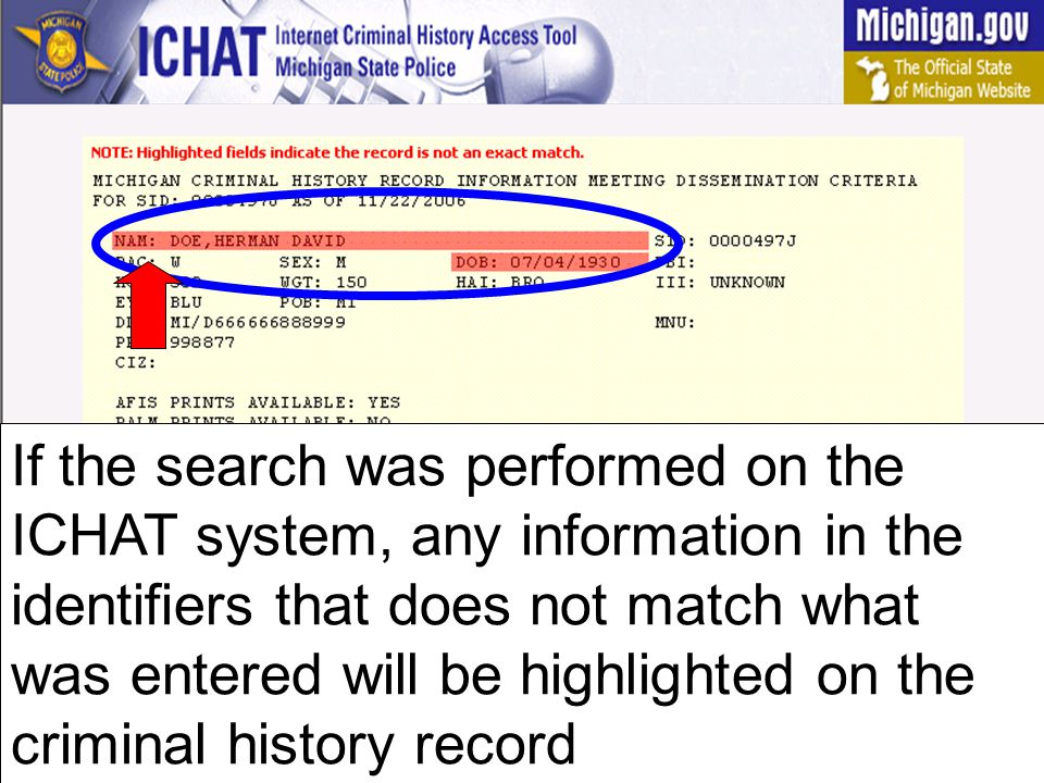 If the search was performed on the ICHAT system, any information in the identifiers that does not match what was entered will be highlighted on the criminal history record