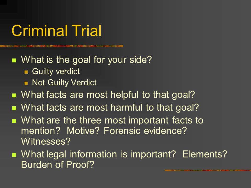 Criminal Trial What is the goal for your side